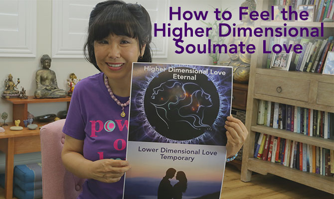 How to Feel Soulmate Love through the Higher Dimensional Plane